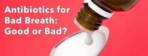 antibiotics for bad breath