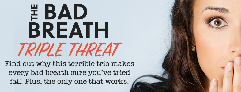 The Bad Breath Triple Threat