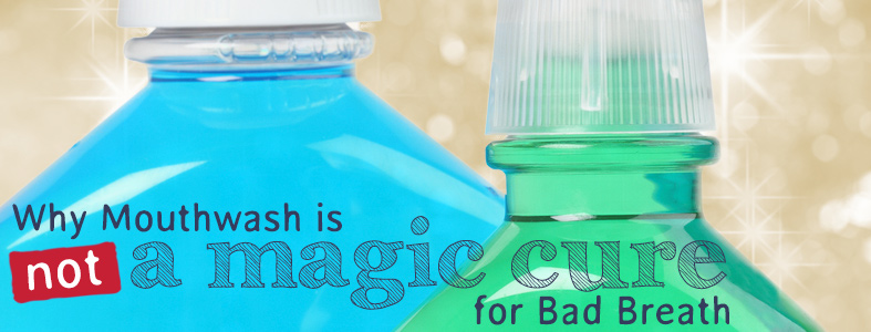 mouthwash is not a magic cure for bad breath